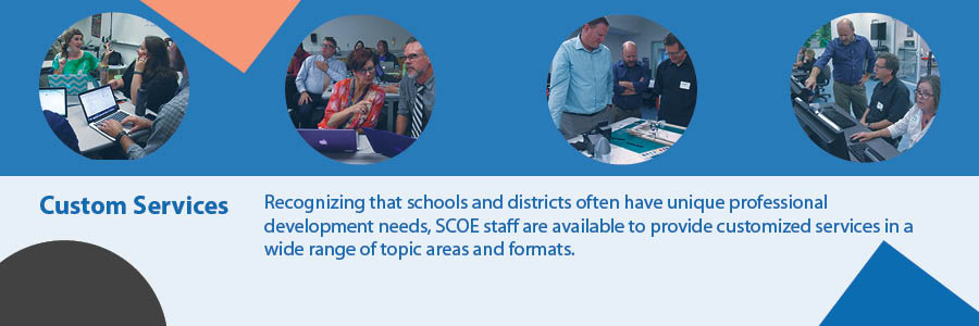 Recognizing that schools and districts often have unique professional development needs, SCOE staff are available to provide customized services in a wide range of topic areas and formats.
